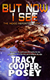 But Now I See (The Indigo Reports Book 3)