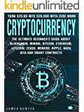 Cryptocurrency: Turn $20.00 In To $20,000: The Ultimate Beginner's Guide About Blockchain Wallet, Mining, Bitcoin, Ethereum, Litecoin, Zcash, Monero, Ripple, Dash, IOTA & Smart Contracts