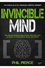Invincible Mind: The Sports Psychology Tricks You can use to Build an Unbeatable Body and Mind! (Mental Combat Book 2) Kindle Edition