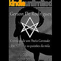 Gerson De Rodrigues - Crônicas de um Poeta cansado : Do Niilismo as Paixões da Vida