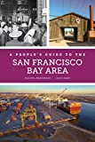 A People's Guide to the San Francisco Bay Area (Volume 3) (A People's Guide Series)