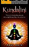 Kundalini:The Ultimate Guide on How to Raise Your Kundalini (Kundalini, Chakras, Third Eye, Awareness)
