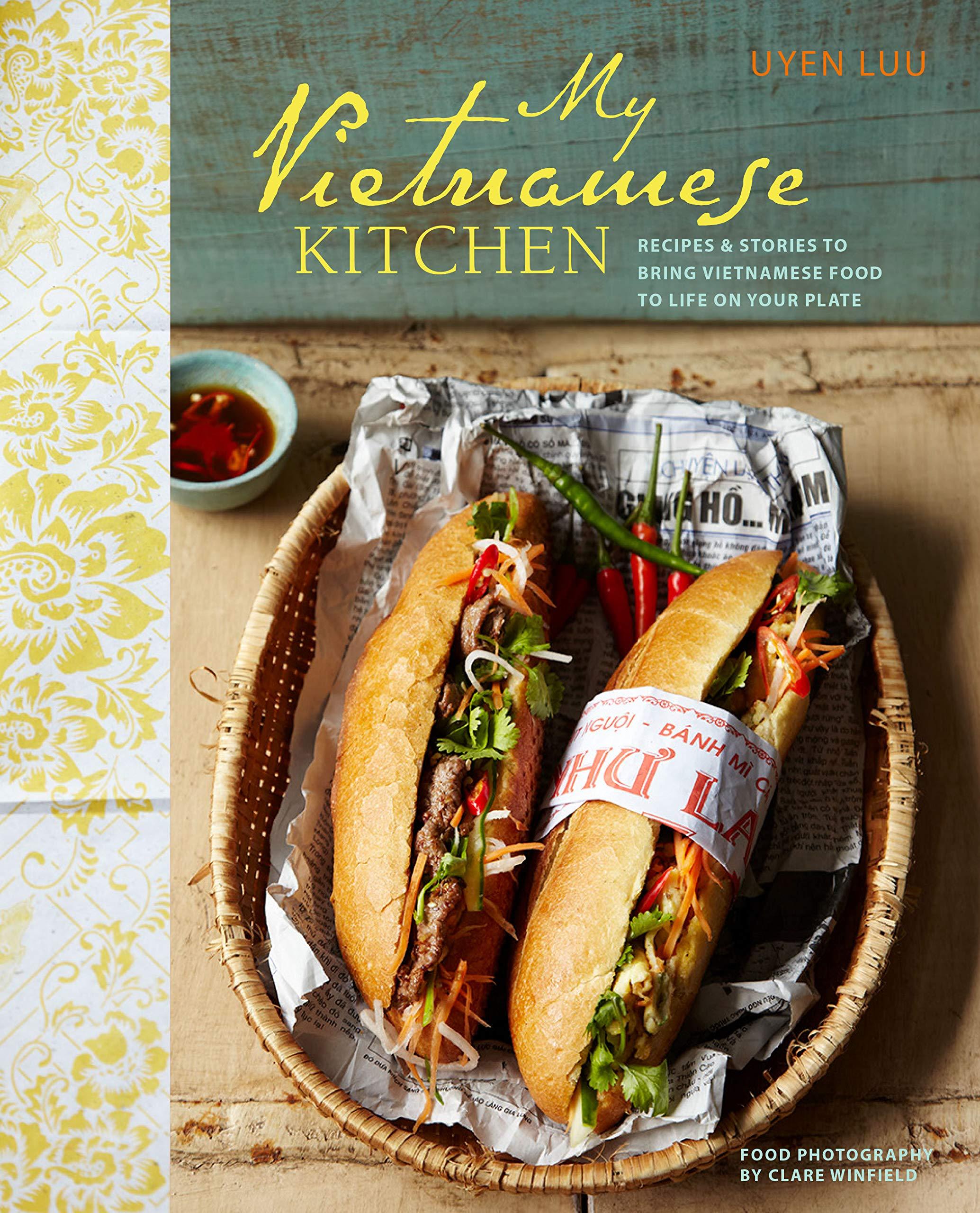 My Vietnamese Kitchen Recipes And Stories To Bring Vietnamese Food To Life On Your Plate Luu Uyen Amazon De Bucher