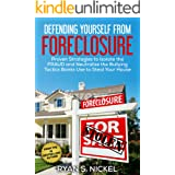Defending Yourself From Foreclosure: Proven Strategies to Isolate the FRAUD and Neutralize the Bullying Tactics Banks Use to
