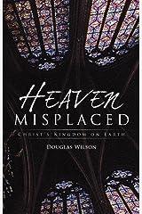 Heaven Misplaced: Christ's Kingdom on Earth Kindle Edition