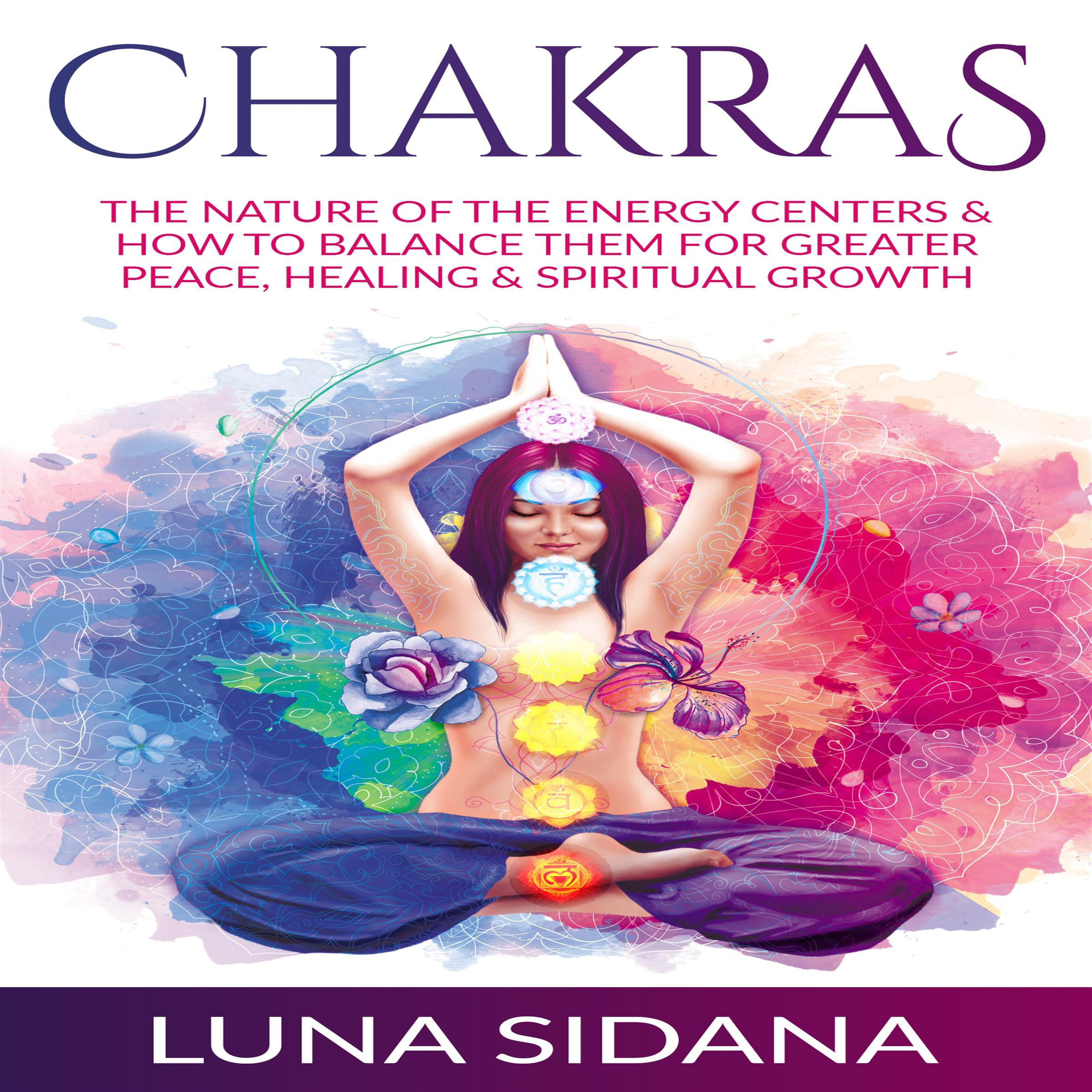 Chakras: The Nature of the Energy Centers & How to