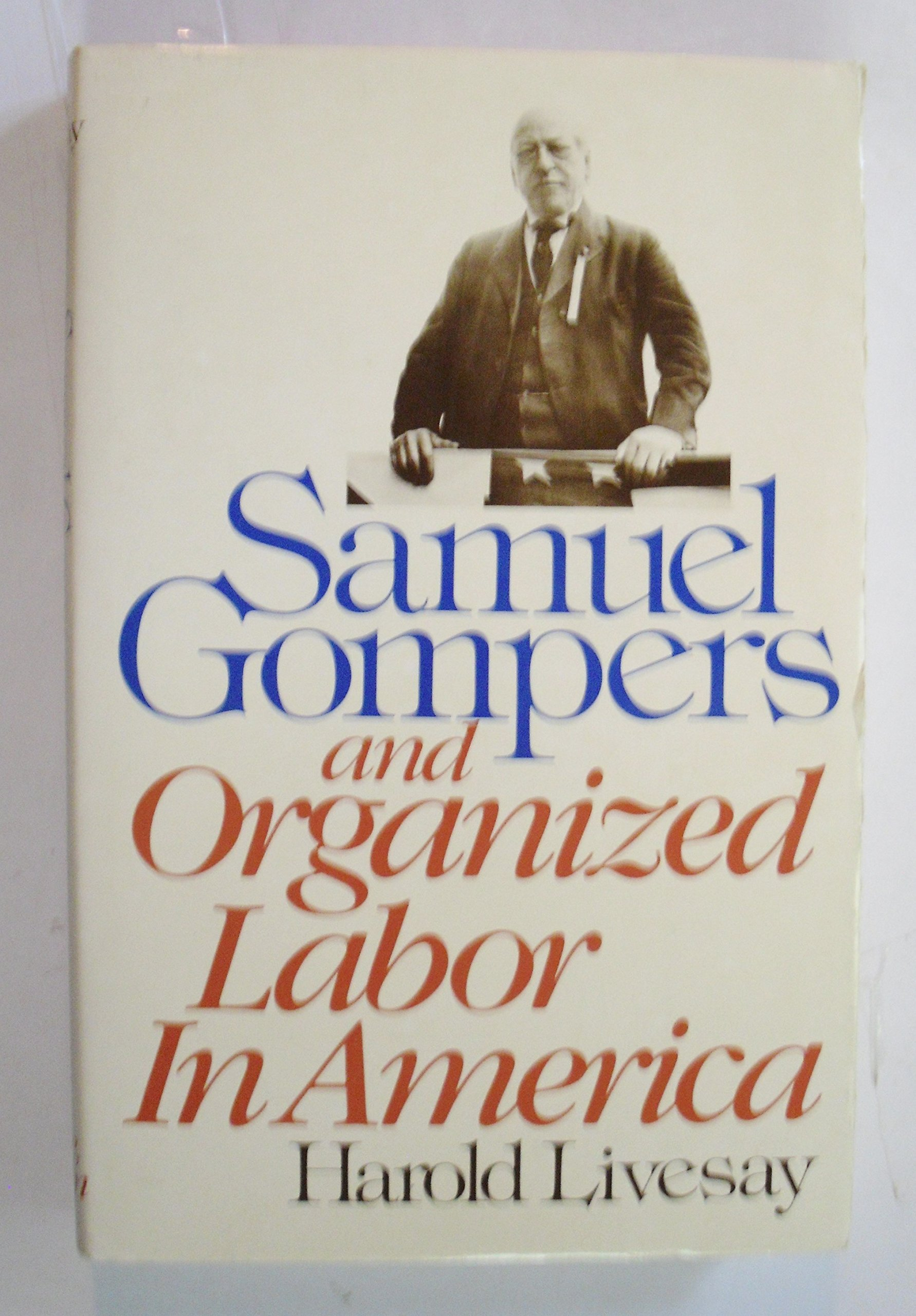 Samuel Gompers and Organized Labor In America (Library of American Biography), Harold C. Livesay