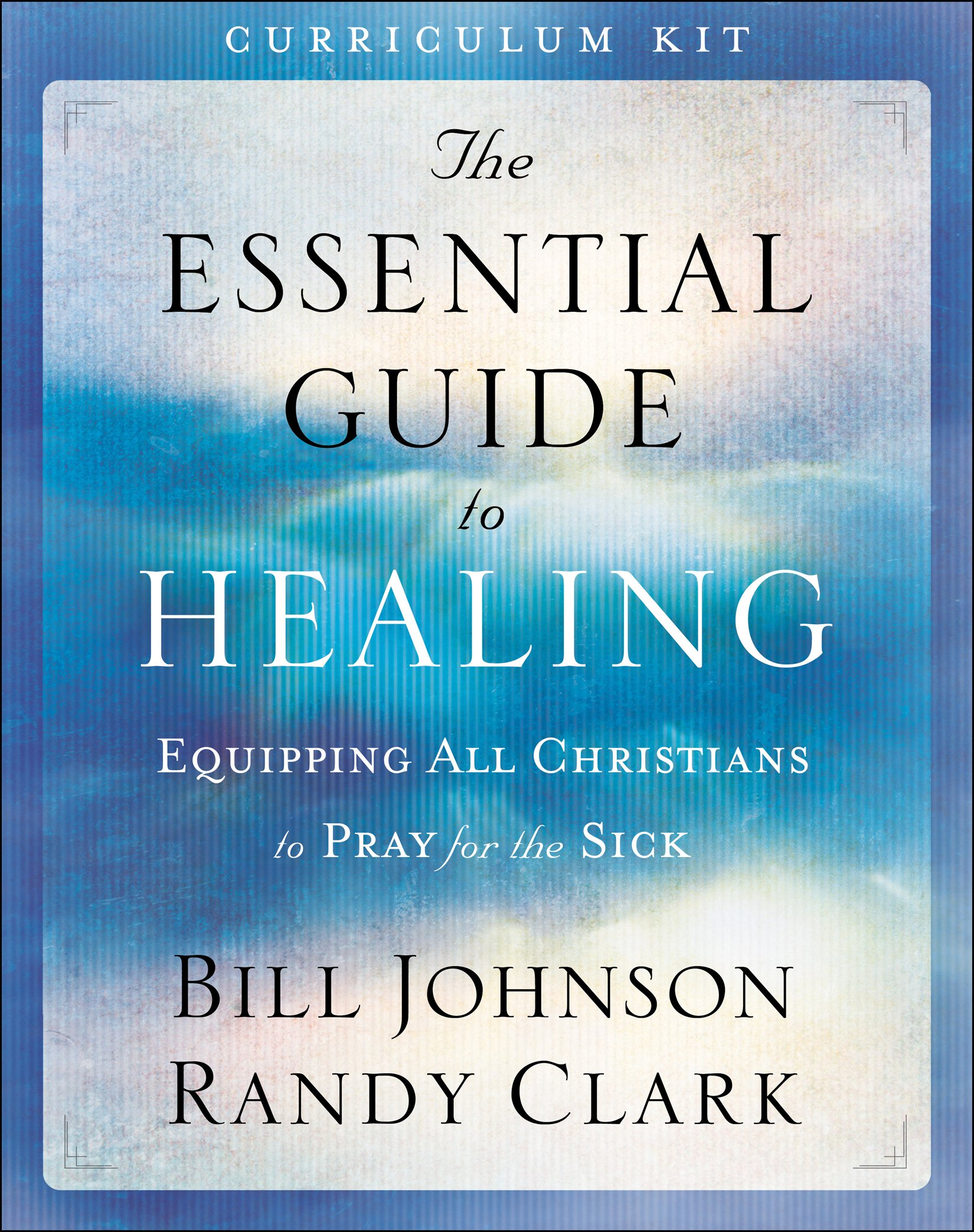 The Essential Guide to Healing Curriculum Kit: Equipping All Christians to Pray for the Sick by Baker Pub Group/Baker Books