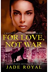 For Love, Not War: Book 1 (A Battle of Legacies Series) Kindle Edition