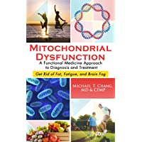 MITOCHONDRIAL DYSFUNCTION: A Functional Medicine Approach to Diagnosis and Treatment...