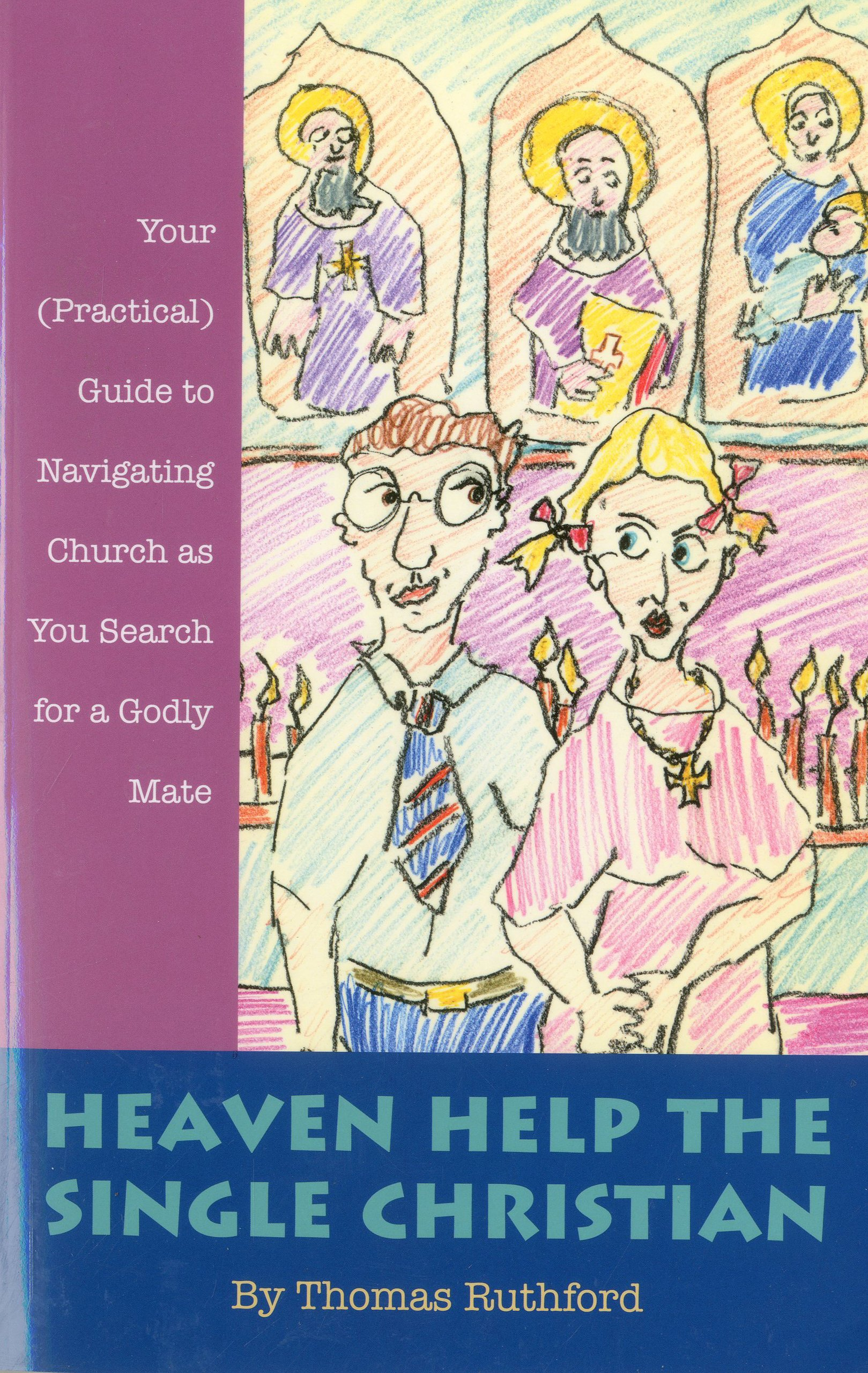 Heaven Help the Single Christian: Your (Practical) Guide to Navigating Church as You Search for a Godly Mate pdf