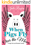 When Pigs Fly Over The Moon: A Laugh-Out-Loud Romantic Comedy