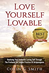 Love Yourself Lovable: Realising Your Authentic Loving Self Through The Profound Yet Simple Practice Of Ho'oponopono (How To Love Yourself Book 1) Kindle Edition