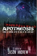 Apotheosis: Stories of Human Survival After The Rise of The Elder Gods Kindle Edition