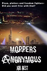 Moppers Anonymous: Pizza, plotters and freedom fighters - Did you want fries with that? Kindle Edition