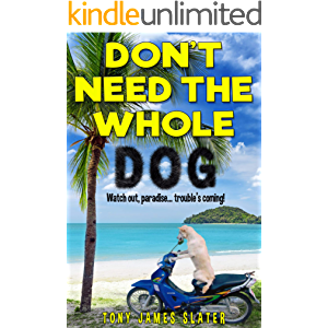Don't Need The Whole Dog! A Comedy Memoir (Adventure Without End Book 2)