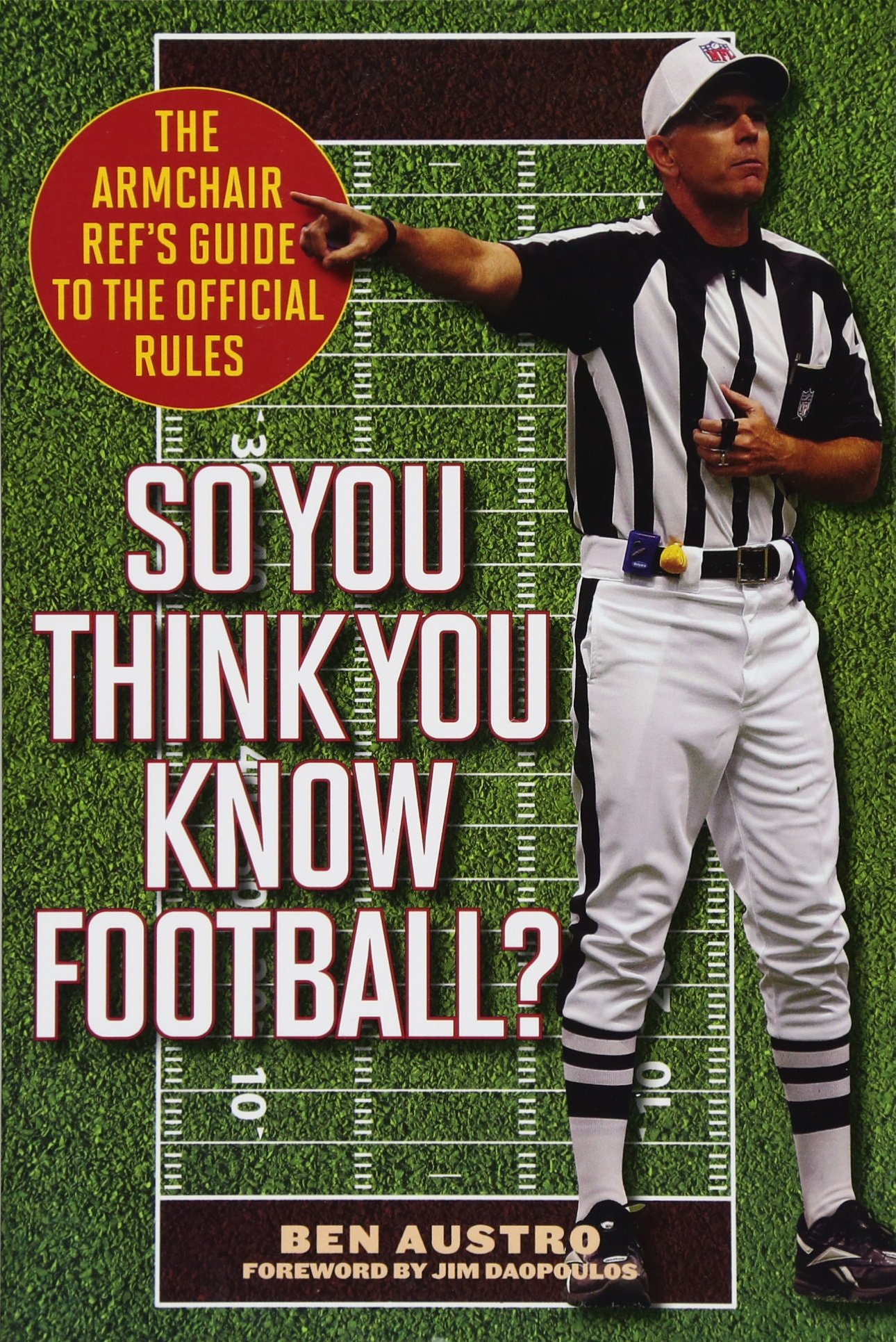 So You Think You Know Football?: The Armchair Ref's Guide to the Official Rules