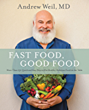 Fast Food, Good Food: More Than 150 Quick and Easy Ways to Put Healthy, Delicious Food on the Table (English Edition)