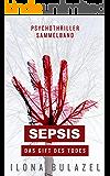 Sepsis – Das Gift des Todes: Psychothriller-Sammelband