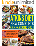 Atkins Diet New Complete Cookbook 2021: 800 Days of Super, Easy & Healthy Recipes to Burn Fat, Loss Weight and Boost…