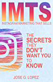 Instagram Marketing That Sells: The Secrets They Don't Want You To Know (IMTS Book 1)