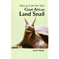 How to Care for Your Giant African Land Snail (Your first...series)