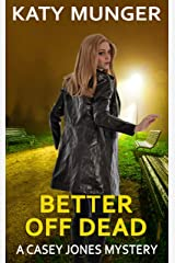 Better Off Dead (Casey Jones mystery series Book 5) Kindle Edition