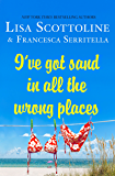 I've Got Sand In All the Wrong Places (The Amazing Adventures of an Ordinary Woman Book 7)