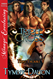 Triple Cross [Triple Trouble 7] (Siren Publishing Menage Everlasting) (Triple Trouble Series)