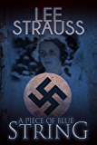 A Piece of Blue String: a young German girl\'s diary during WW2 (Playing with Matches Book 0)