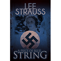 A Piece of Blue String: a young German girl's diary during WW2 (Playing with Matches Book 0) (English Edition)