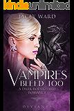 Vampires Bleed Too: A Dark Bodyguard Romance (The Deviants Series)