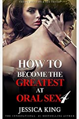 How to Become the Greatest at Oral Sex 4: Freaky Sex Tips and Sex Tricks Kindle Edition