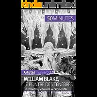 William Blake, le peintre des ténèbres: Un romantique tourné vers l'invisible (Artistes t. 22) (French Edition)