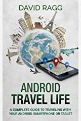 Android Travel Life: A Complete Guide to Traveling with Your Smartphone or Tablet Kindle Edition