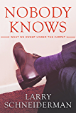 Nobody Knows: What We Sweep Under the Carpet