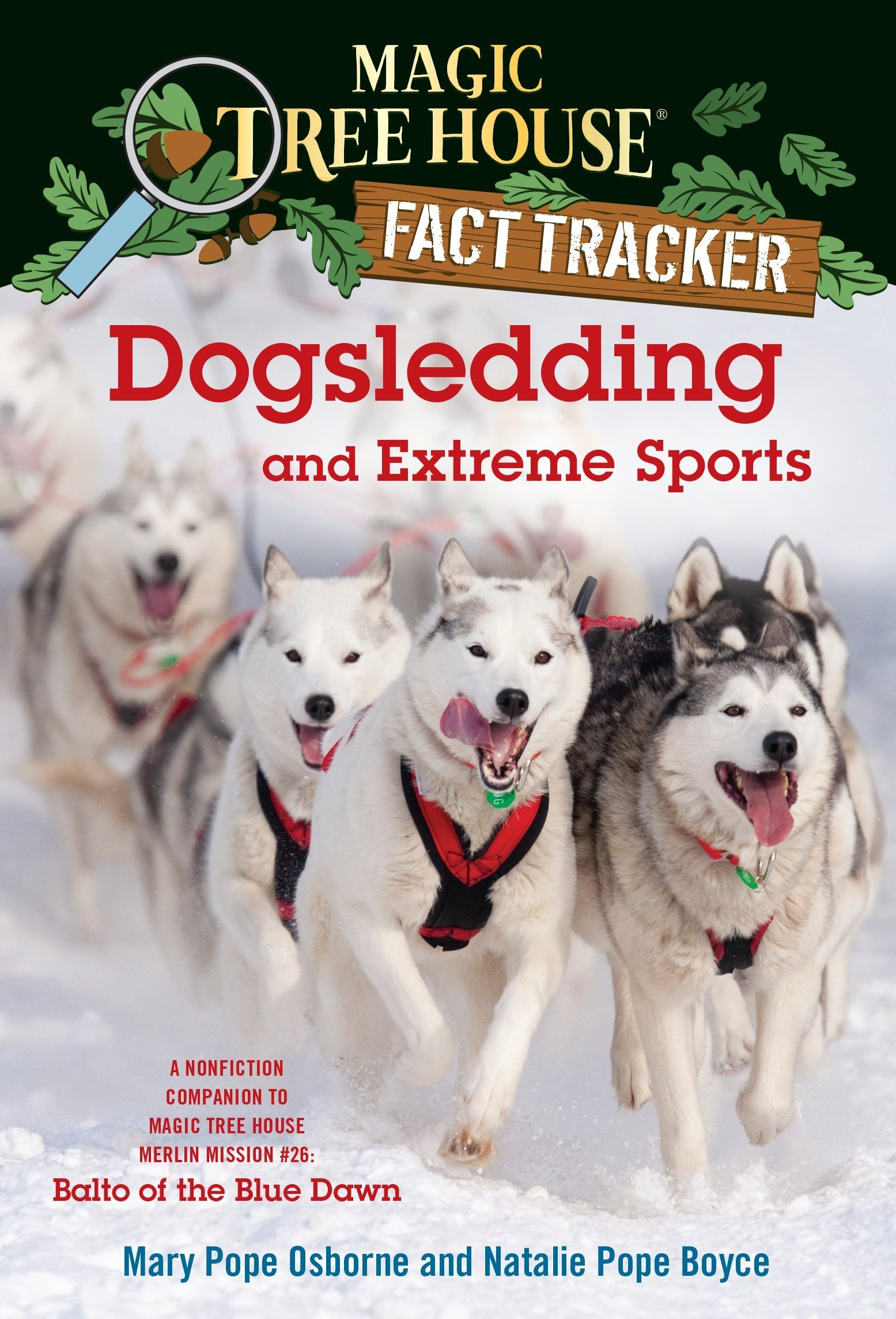 Dogsledding and Extreme Sports: A nonfiction companion to Magic Tree House #54: Balto of the Blue Dawn (Magic Tree House (R) Fact Tracker)