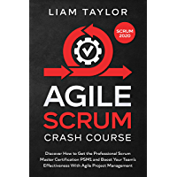 Agile Scrum Crash Course: Discover How to Get the Professional Scrum Master Certification PSM1 and Boost Your Team's…