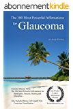 Affirmation | The 100 Most Powerful Affirmations for Glaucoma — With 4 Positive and Affirmative Action Bonus Books on Bankruptcy, Success, Healing & Discipline (English Edition)