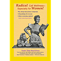 Radical Cell Wellness-- Especially for Women! (Best Practices in Energy Healing System Book 5) (English Edition)