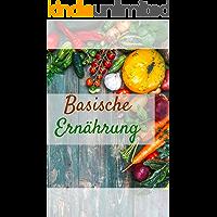 Basische Ernährung: Bringen Sie Ihren Säure Basen Haushalt auf Vordermann und lernen Sie die Geheimnisse der Säure Basen Balance kennen! (Basische Diät, Übersäuerung, Basisch fasten fit, entgiften)