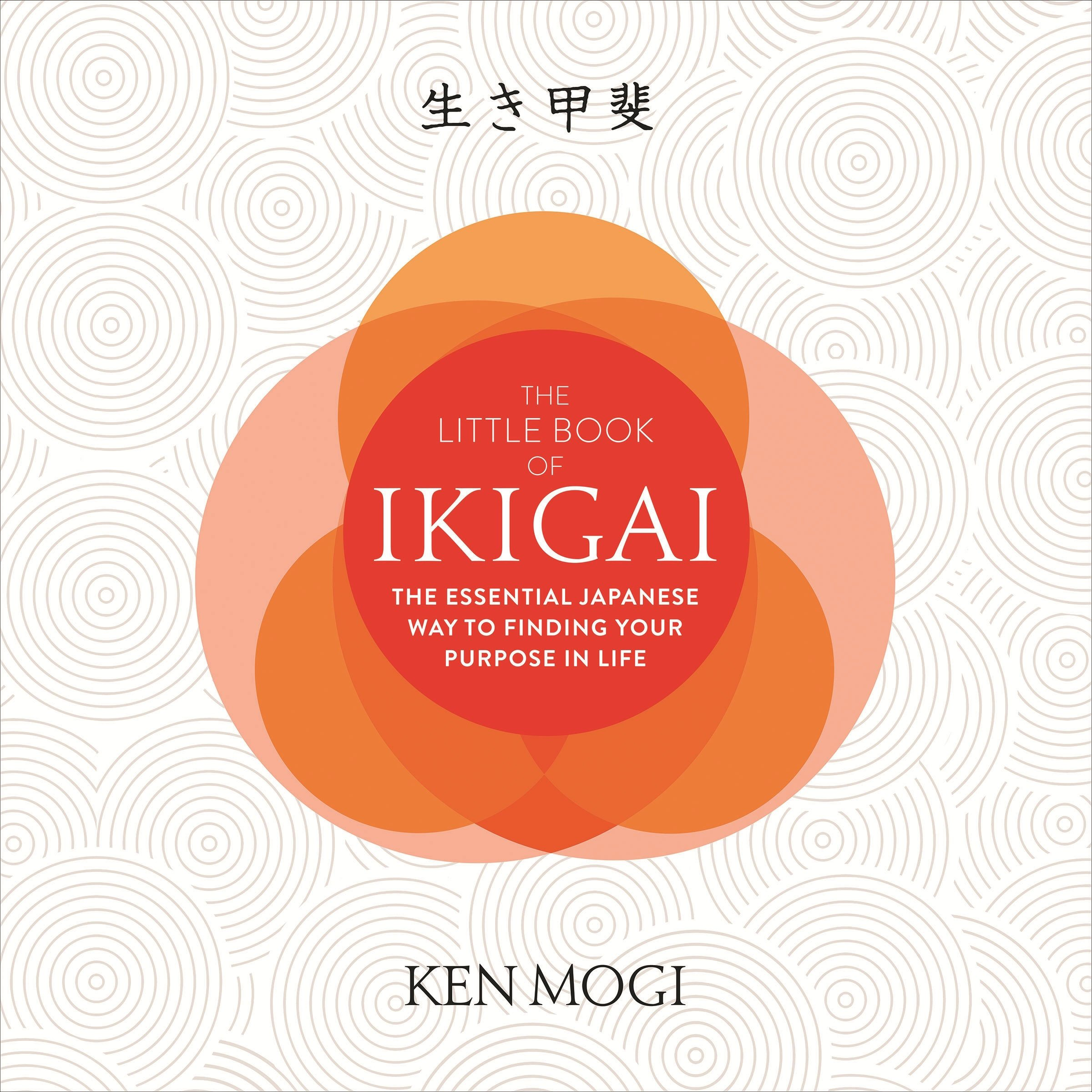 The Little Book Of Ikigai  The Essential Japanese Way To Finding Your Purpose In Life