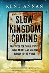 Slow Kingdom Coming: Practices for Doing Justice, Loving Mercy and Walking Humbly in the World Kindle Edition