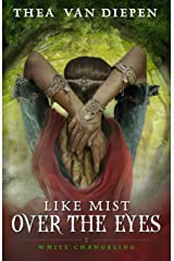 Like Mist Over the Eyes (White Changeling Book 2) Kindle Edition