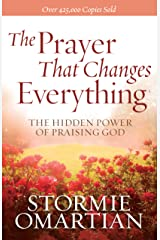 The Prayer That Changes Everything®: The Hidden Power of Praising God Kindle Edition