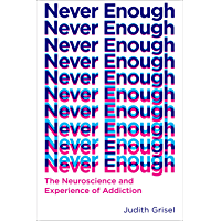 Never Enough: The Neuroscience and Experience of Addiction (English Edition)