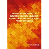 Measuring the Impact of Interprofessional Education on Collaborative Practice and Patient Outcomes