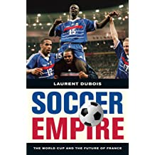 Soccer Empire: The World Cup and the Future of France Apr 14, 2010
