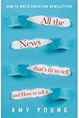 All the News That's Fit to Tell and How to Tell It: How to Write Christian Newsletters Kindle Edition