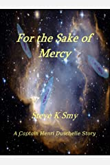 For the Sake of Mercy (The Captain Henri Duschelle Stories Book 1) Kindle Edition